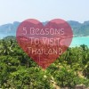 5 Reasons to Visit Thailand